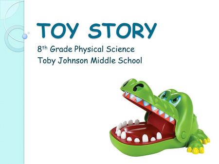 TOY STORY 8 th Grade Physical Science Toby Johnson Middle School.