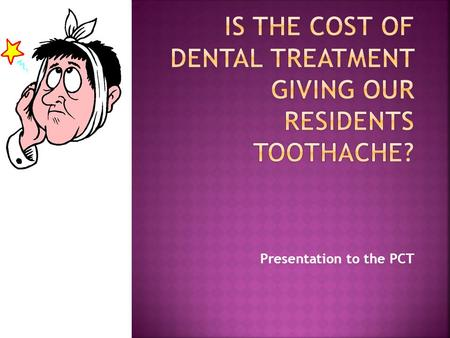 Presentation to the PCT.  To find out how often the local population visits the dentist  To compare local statistics with national statistics  To find.