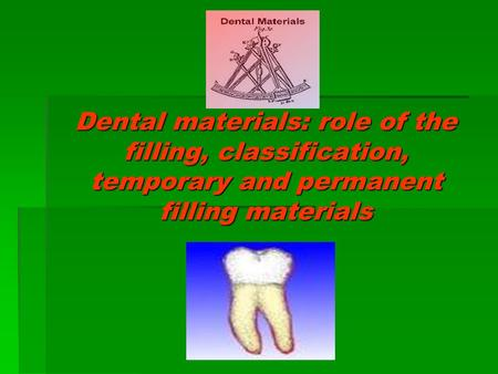Dental materials: role of the filling, classification, temporary and permanent filling materials.
