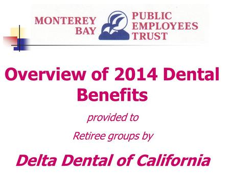 Overview of 2014 Dental Benefits provided to Retiree groups by Delta Dental of California.