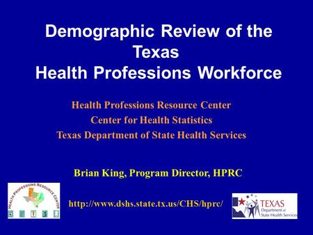 Demographic Review of the Texas Health Professions Workforce Brian King, Program Director, HPRC Health Professions.