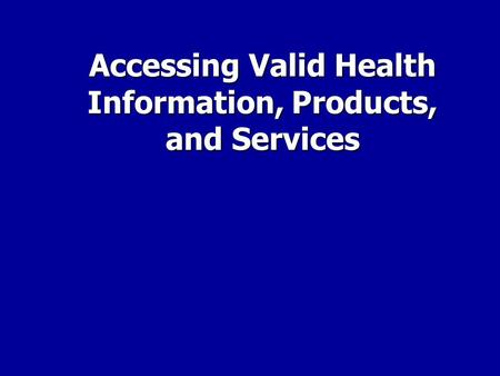 Accessing Valid Health Information, Products, and Services