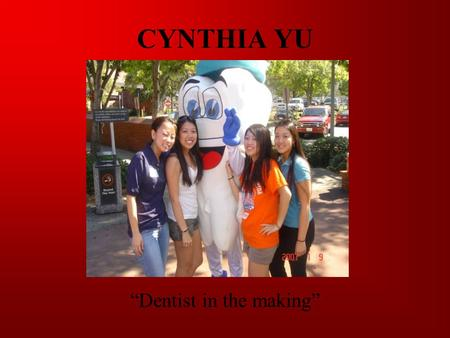 "CYNTHIA YU ""Dentist in the making"" MY MOTIVATION Parents, Siblings, Family Make good $$$. Support my Parents financially. Have luxuries (house, car,"