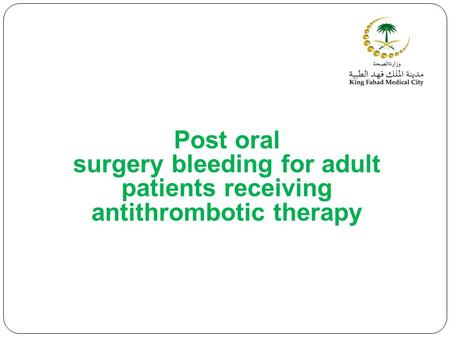 Post oral surgery bleeding for adult patients receiving antithrombotic therapy.
