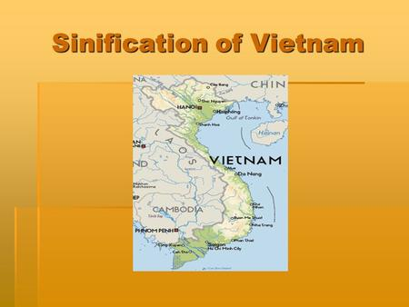Sinification of Vietnam. Vietnamese Identity  Distinct group of people  Shared common heritage  Desire to remain politically independent.