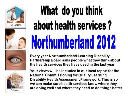 Every year Northumberland Learning Disability Partnership Board asks people what they think about the health services they have used in the last year.