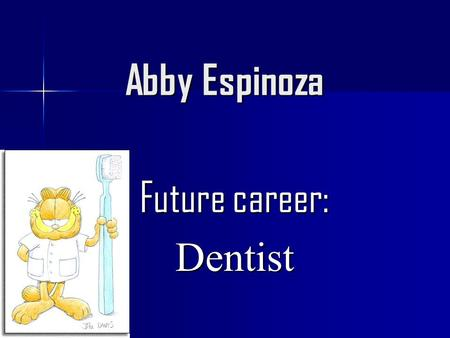 Abby Espinoza Future career: Dentist. How long is it from now? It takes: 2 years in Middle School 4 years in High School 4 years in College 4 years in.