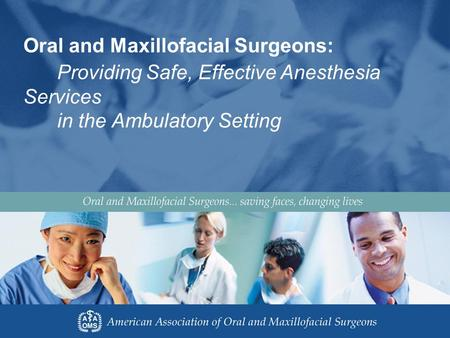 Oral and Maxillofacial Surgeons: Providing Safe, Effective Anesthesia Services in the Ambulatory Setting.