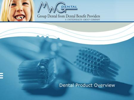 Dental Product Overview 2 Agenda Who is DBP? Who is MorganWhiteGroup (MWG)? The MWG Dental Plan/DBP Partnership Dental Product Overview Underwriting.