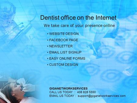 Dentist office on the Internet We take care of your presence online WEBSITE DESIGN FACEBOOK PAGE NEWSLETTER EMAIL LIST SIGNUP EASY ONLINE FORMS CUSTOM.
