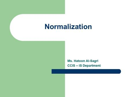 Ms. Hatoon Al-Sagri CCIS – IS Department Normalization.