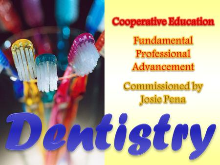 In the field of Dentistry there are professions that can be specialized as well as generalized, such as:  Dental Public Health:Pertaining to the dental.