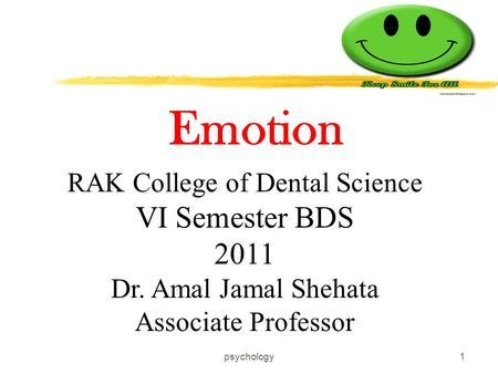 Emotion RAK College of Dental Science VI Semester BDS 2011 Dr. Amal Jamal Shehata Associate Professor 1psychology.