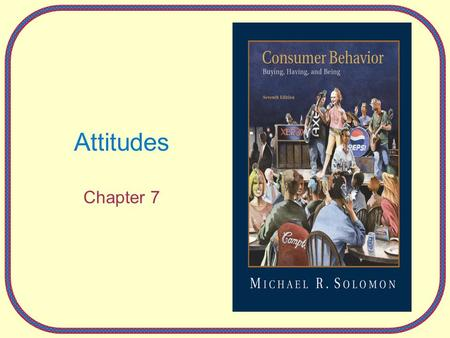 Attitudes Chapter 7. 7-2 The Power of Attitudes Attitude: –A lasting, general evaluation of people (including oneself), objects, advertisements, or issues.