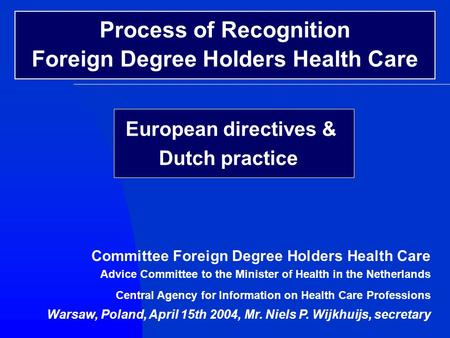 European directives & Dutch practice Committee Foreign Degree Holders Health Care Advice Committee to the Minister of Health in the Netherlands Central.