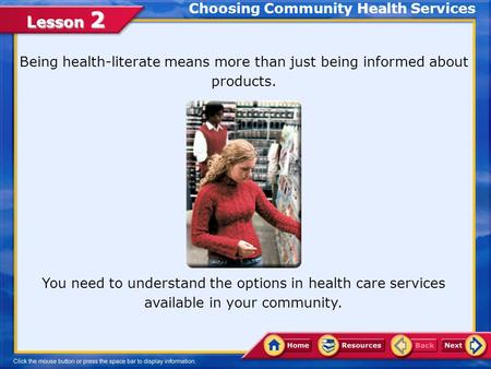 Lesson 2 Choosing Community Health Services You need to understand the options in health care services available in your community. Being health-literate.