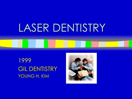 LASER DENTISTRY 1999 GIL DENTISTRY YOUNG H. KIM.