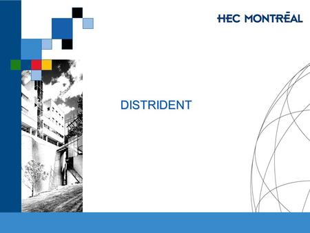 DISTRIDENT. HEC MONTRÉAL – MBA 53-751-03 IT and E-Commerce Jacques Robert & Jean Talbot, HEC Montréal THE COMPANY «DistriDent» is a major Canadian distributor.