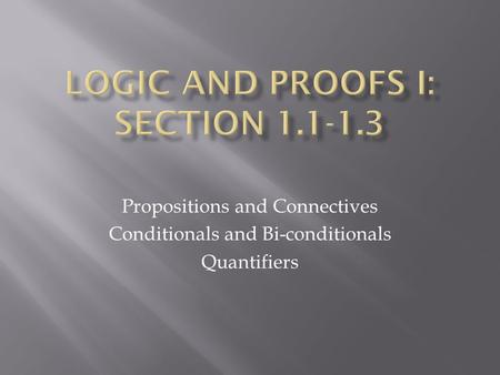 Propositions and Connectives Conditionals and Bi-conditionals Quantifiers.