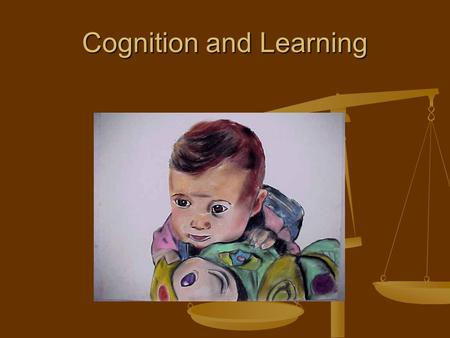 Cognition and Learning. How can you tell if someone is learning? Albert Einstein did not begin to speak until he was three years old. His parents feared.