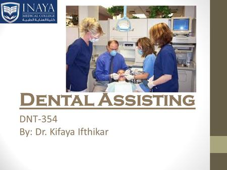 Dental Assisting DNT-354 By: Dr. Kifaya Ifthikar.