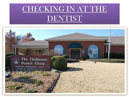 CHECKING IN AT THE DENTIST. VOCABULARY 1)Appointment- To meet someone at a particular time and place. 2)Dental history-A Teeth history of a person. 3)Cavities-A.