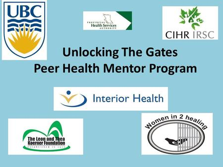 Unlocking The Gates Peer Health Mentor Program. AUTHORS: Mo Korchinski, Ruth Elwood Martin, Pamela Young, Patti Janssen, Marla Buchanan, Jane Buxton,