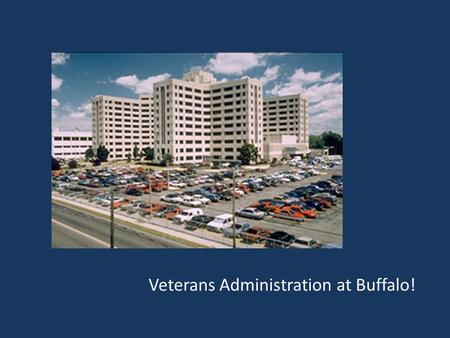 Veterans Administration at Buffalo!. Dental Clinic opened in 1998 4 Residents accepted each year.