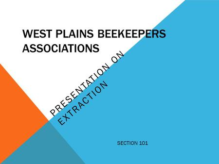 WEST PLAINS BEEKEEPERS ASSOCIATIONS PRESENTATION ON EXTRACTION SECTION 101.