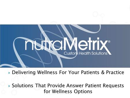  Delivering Wellness For Your Patients & Practice  Solutions That Provide Answer Patient Requests for Wellness Options.