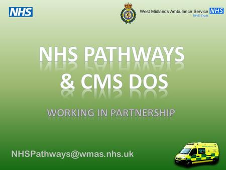 NHS Pathways & CMS DOS Vision Delivering the right patient care, in the right place, at the right time, through a skilled and.