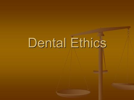Dental Ethics. Ethics deals with MORAL CONTACT, duty, and judgment. It ' s concerned with standards for determining wither actions are right or wrong.