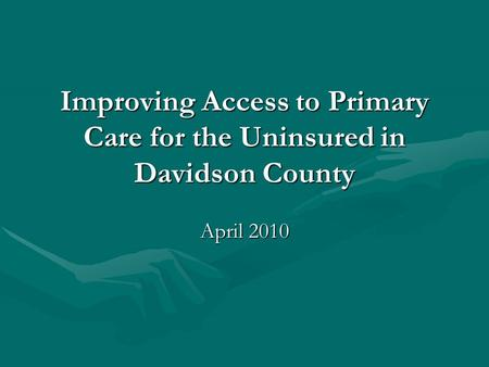 Improving Access to Primary Care for the Uninsured in Davidson County April 2010.