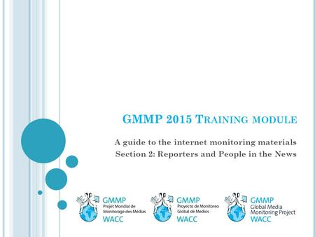 GMMP 2015 T RAINING MODULE A guide to the internet monitoring materials Section 2: Reporters and People in the News.