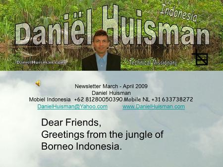 Newsletter March - April 2009 Daniel Huisman Mobiel Indonesia +62 81280050390 Mobile NL +31 633738272