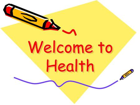 Welcome to Health. Health Unit Expectations Listen and follow directions given No talking during instruction Neatly and completely finish all work Turn.