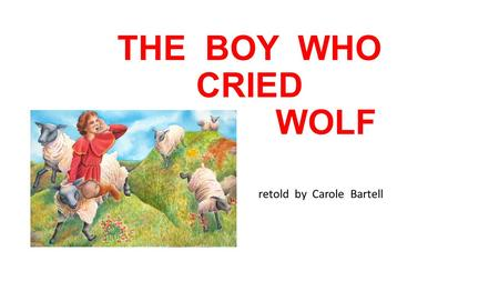 THE BOY WHO CRIED WOLF retold by Carole Bartell. ACHED ached ( ached ) verb Had a dull and steady pain. Her tooth ached all day, so her mother made her.