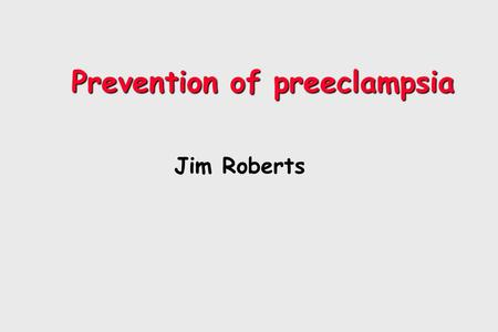 Prevention of preeclampsia Jim Roberts. Introduction The NICHD/NHLBI will soon begin a very large (9 to 12,000 women) and very expensive study of antioxidant.