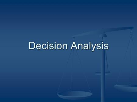 Decision Analysis. What is decision analysis? Based on expected utility theory Based on expected utility theory Used in conditions of uncertainty Used.