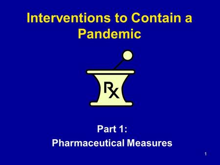1 Interventions to Contain a Pandemic Part 1: Pharmaceutical Measures.