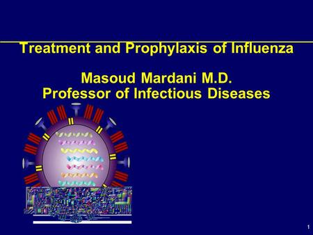 1 Treatment and Prophylaxis of Influenza Masoud Mardani M.D. Professor of Infectious Diseases.