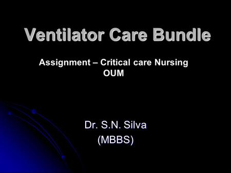 Ventilator Care Bundle Dr. S.N. Silva (MBBS) Assignment – Critical care Nursing OUM.