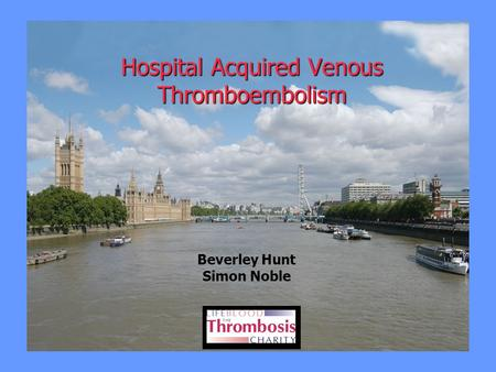 Beverley Hunt Simon Noble Hospital Acquired Venous Thromboembolism.