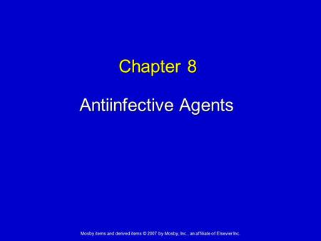 Mosby items and derived items © 2007 by Mosby, Inc., an affiliate of Elsevier Inc. Chapter 8 Antiinfective Agents.