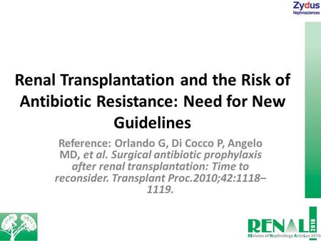 Renal Transplantation and the Risk of Antibiotic Resistance: Need for New Guidelines Reference: Orlando G, Di Cocco P, Angelo MD, et al. Surgical antibiotic.