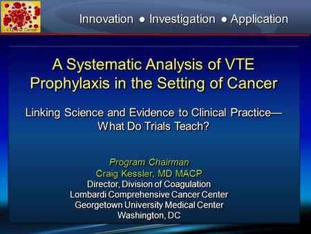 VTE and Cancer A Systematic Analysis of VTE Prophylaxis in the Setting of Cancer Linking Science and Evidence to Clinical Practice— What Do Trials Teach?