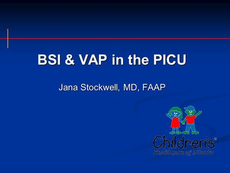 BSI & VAP in the PICU Jana Stockwell, MD, FAAP. Why is this important? BSI is the most common PICU nosocomial infection BSI is the most common PICU nosocomial.