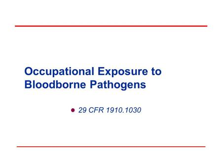 Occupational Exposure to Bloodborne Pathogens 29 CFR 1910.1030.