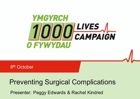 Preventing Surgical Complications 8 th October Presenter: Peggy Edwards & Rachel Kindred.