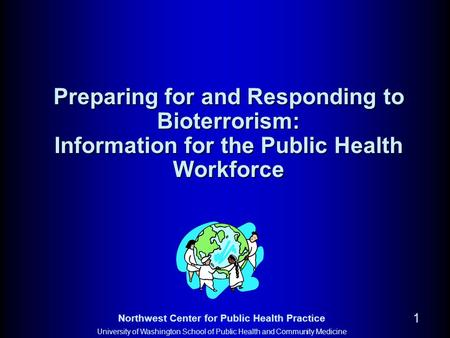 Preparing for and Responding to Bioterrorism: Information for the Public Health Workforce *These MS Powerpoint slides and the accompanying instructor's.